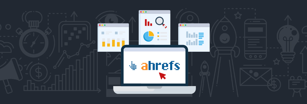 Ahrefs: The Ultimate Guide